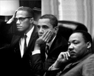 Martin/ Malcolm/ Barack